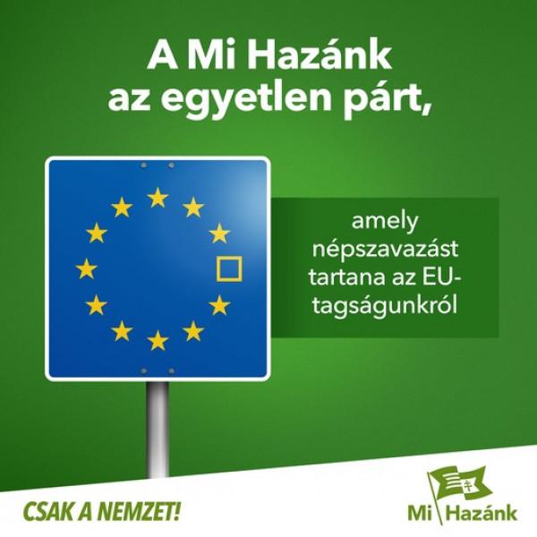 A Mi Hazánk üdvözli a Fidesz kilépését, népszavazást kell tartani az EU-kilépésről